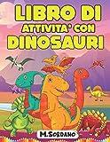 LIBRO DI ATTIVITA' CON DINOSAURI: Libri di Attività per Bambini, Libro da Colorare, Impar...