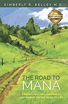The Road to Mana: Finding Healing, Happiness and Power on the Road to Life by [Kimberly R. Kelley]