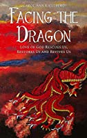 Facing the Dragon: Love of God Rescues Us, Restores Us and Revives Us
