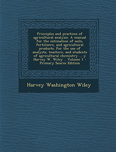 Principles and Practices of Agricultural Analysis. a Manual for the Estimation of Soils,...