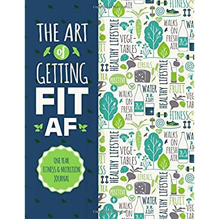 fitness nutrition The Art Of Getting Fit AF One Year Fitness & Nutrition Journal: Fitness, Workout, Food And Nutrition – Journal, Planner…