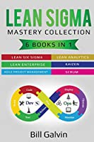 Lean Sigma Mastery Collection: 6 Books in 1: Lean Six Sigma, Lean Analytics, Lean Enterprise, Agile Project Management, KAIZEN, SCRUM