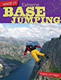 Extreme Base Jumping (Nailed It!) by Virginia Loh-Hagan Edd (2015-08-06) - Virginia Loh-Hagan Edd