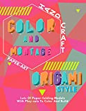 Colors And Montage Origami Style Lots Of Paper-folding Models With Play-sets To Color And Build (English Edition)
