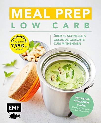 Meal Prep Low Carb - über 50 schnelle und gesunde Gerichte zum Mitnehmen: Inklusive: 5 Wochenpläne