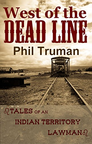 West of the Dead Line: Tales of an Indian Territory Lawman by [Phil Truman]