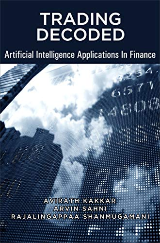 Trading Decoded - Artificial Intelligence Applications In Finance: Machine Learning for Algorithmic / Quantitative trading (English Edition)