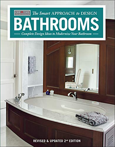 Bathrooms, Revised & Updated 2nd Edition: Complete Design Ideas to Modernize Your Bathroom (Creative Homeowner) 350 Photos; Plan Every Aspect of Your Dream Project (Smart Approach to Design)