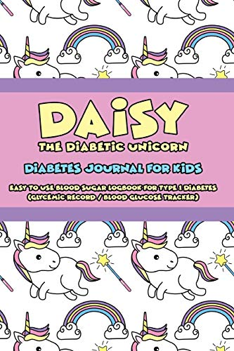 Daisy the Diabetic Unicorn - Diabetes Journal for Kids - Easy to Use Daily Blood Sugar Logbook for Type 1 Diabetes (Glycemic Record / Blood Glucose Tracker)