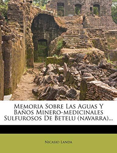 Memoria Sobre Las Aguas Y Baños Minero-medicinales Sulfurosos De Betelu (navarra)...