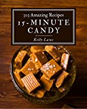 303 Amazing 15-Minute Candy Recipes: Enjoy Everyday With...