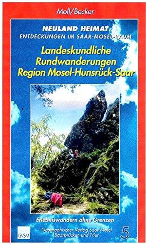 Neuland Heimat - Entdeckungen im Saar-Mosel-Raum - Bd. 5 -: Landeskundliche Rundwanderungen Region Mosel-Hunsrück-Saar - Erlebniswandern ohne Grenzen ... / Geographisches Wander- und Lesebuch)