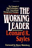 The Working Leader: The Triumph of High Performance Over Conventional Management Principles by Leonard R. Sayles(1999-05-01)