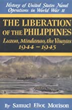 The Liberation of the Philippines: Luzon, Mindanao, the Visayas 1944-1945 (History of Unted States Naval Operations in World War Ii, Volume 13)
