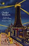Osaka Modern: The City in the Japanese Imaginary (Harvard East Asian Monographs)