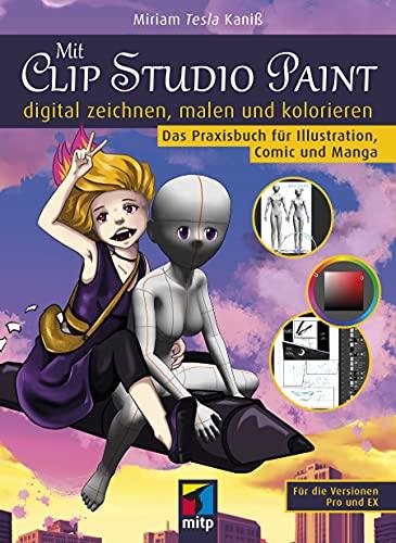 Mit Clip Studio Paint digital zeichnen, malen und kolorieren: Das Praxisbuch für Illustration, Comic und Manga (mitp Kreativ)
