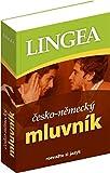 Sprachtrainer Tschechisch-Deutsch: Mluvnik cesko-nemecky: Rozva?te si jazyk - Lingea s.r.o.