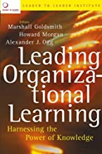 Leading Organizational Learning: Harnessing the Power of Knowledge (J-B US non-Franchise Leadership Book 299)