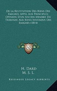 de La Restitution Des Biens Des Emigres; Appel Aux Principles; Opinion D'Un Ancien Membre Du Tribunat, Aux Biens Invendus ...