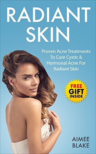 Acne Treatment Book: The Adult Acne Treatment Book With Proven Acne Remedies, Treatments To Cure Cystic & Hormonal Acne For Radiant Skin [BONUS Acne Scar ... (Health & Beauty Series 1) (English Edition)