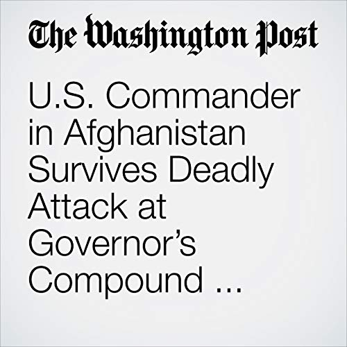 U.S. Commander in Afghanistan Survives Deadly Attack at Governor's Compound That Kills Top Afghan Police General copertina