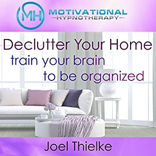 Declutter Your Home, Train Your Brain to Be Organized with Self-Hypnosis, Meditation and Affirmations audiobook cover art