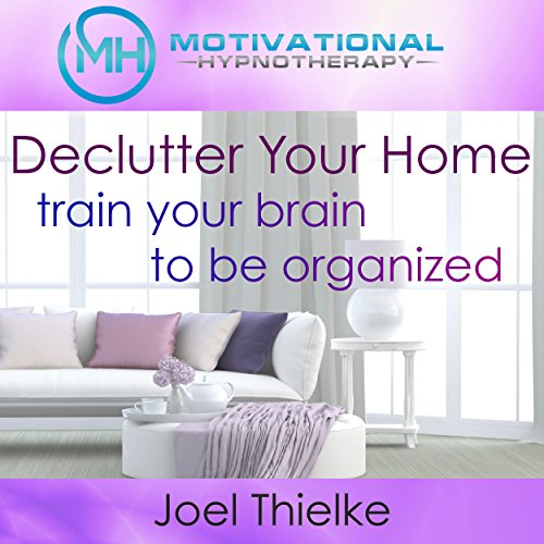 Declutter Your Home, Train Your Brain to Be Organized with Self-Hypnosis, Meditation and Affirmations cover art