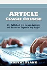 Article Crash Course: Get Published, Get Instant Authority and Become an Expert in Any Subject Kindle Edition