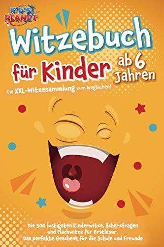 Witzebuch für Kinder ab 6 Jahren: Die XXL-Witzesammlung zum Weglachen! Die 500 lustigsten Kinderwitze, Scherzfragen und Flachwitze für Erstleser. Das perfekte Geschenk für die Schule und Freunde