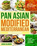 The Pan Asian Modified Mediterranean Diet Cookbook: Easy and Healthy PAMM Diet Recipes to Lose...
