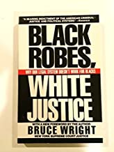 Black Robes, White Justice by Bruce Wright (1993-10-03)