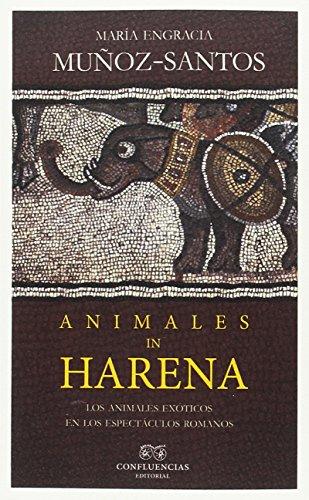 Animales in harena: Los animales exóticos en los espectáculos romanos (entre piedras)