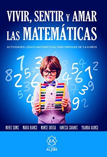 Vivir sentir y amar las Matematicas: Actividades lógico - matemáticas para niños/as de 3 a 8 años