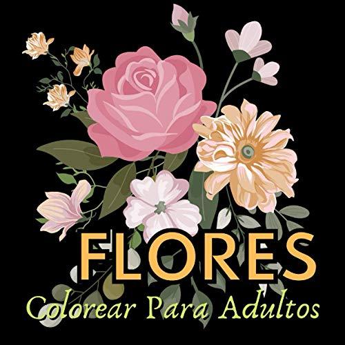 Flores: Colorear Para Adultos: Libro de colorear antiestrés para adultos, Regalos de...