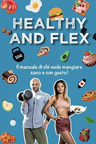 HEALTHY AND FLEX: Il manuale di chi vuole mangiare sano e con gusto