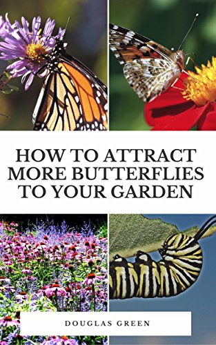 How To Attract More Butterflies To Your Garden (Landscaping Book 4) by [Douglas Green]