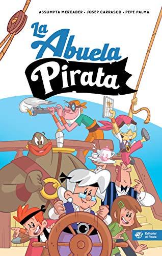 La abuela pirata - Libro para niños de 10 años: Aventuras divertidas, misterio y fantásticas ilustraciones (Libros para niños de 10 años)