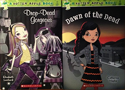 Rotten Apple Books Set of 2 Books: Dawn of the Dead by Catherine Hapka; Drop-Dead Gorgeous by Elizabeth Lenhard [paperback]