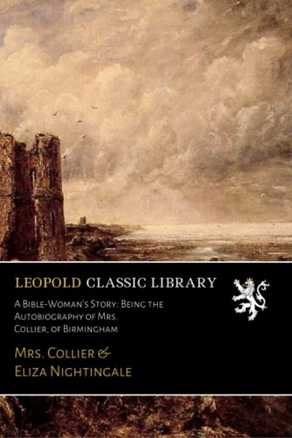ペグミス書道A Bible-Woman's Story: Being the Autobiography of Mrs. Collier, of Birmingham