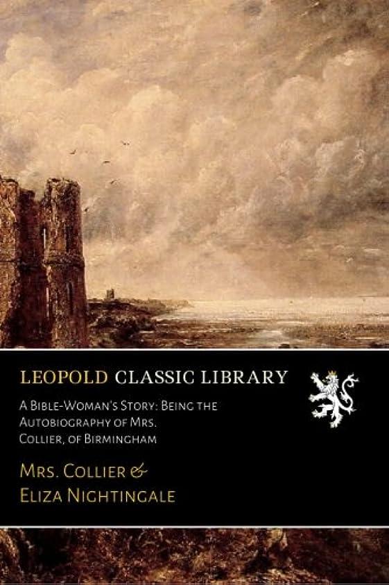 ホイストチョーク希少性A Bible-Woman's Story: Being the Autobiography of Mrs. Collier, of Birmingham
