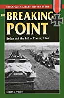 The Breaking Point: Sedan and the Fall of France, 1940 (Stackpole Military History)