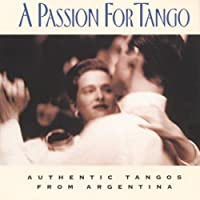 A Passion for Tango: Authentic Tangos From Argentina by Passion for Tango