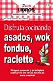 Disfruta cocinando asados, wok, fondue, raclette (Practilibros nº 31)