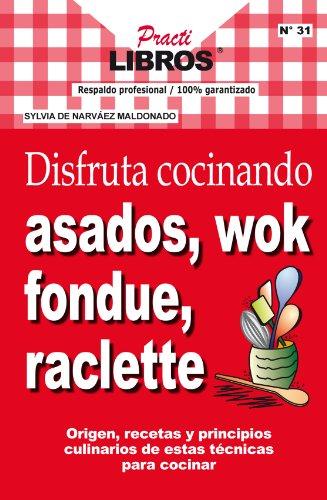Disfruta cocinando asados, wok, fondue, raclette (Practilibros nº 31) (Spanish Edition)