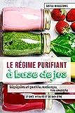 Le régime purifiant à  base de jus: Régénère et purifie, recharge ton énergie  et crée vitalité et de bien-être
