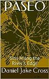 PASEO: Sins Along the River's Edge (English Edition)