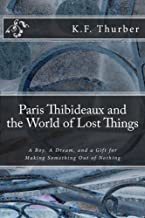 Paris Thibideaux and the World of Lost Things: A boy, a dream, a gift for making Something out of Nothing