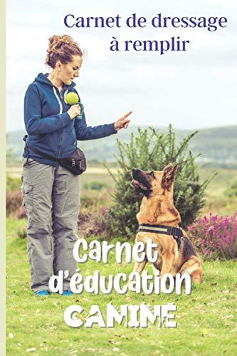 Carnet d'education canine: Journal de dressage de chien ou de chiot pour éducateurs canin | Carnet à remplir pour suivre l'éducation du chien ou du chiot | Petit format 15,24 x 22,86cm