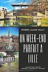 Un week-end parfait à Lille: Laissez-vous guider. Adresses, anecdotes & astuces. Edition 2018 Broché