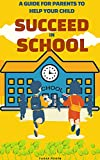A Guide for Parents to Help Your Child Succeed in School (English Edition)